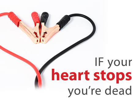 If your heart stops you're dead.