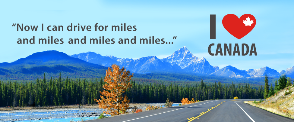 """open highway, with the quote, """"I love canada, drive for miles and miles""""."""
