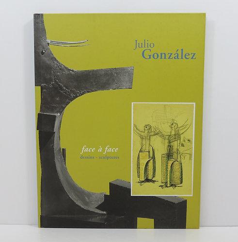 Julio Gonzalez. Face à face, dessins-sculptures. Centre d'art De Staël. 1999.