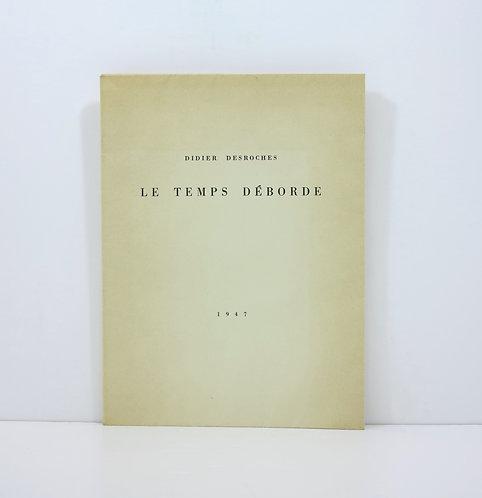 Paul Eluard . Didier Desroches. Le Temps déborde. Cahiers d'Art, 1947.