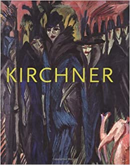 Ernst Ludwig Kirchner: The Dresden and Berlin Years. 2005