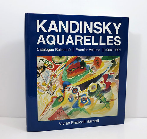 Kandinsky Aquarelle. Catalogue raisonné. Premier volume 1900-1921. By Vivian End