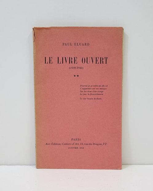 Paul Eluard, Le livre ouvert ** (1939 - 1941), Editions Cahiers d'Art, 1942