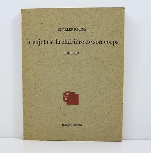 Charles Racine/Chillida. Le sujet est la clairière de son corps. Maeght. 1975.