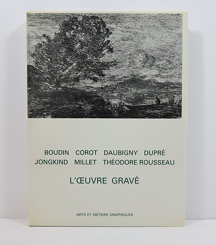 Boudin, Corot, Daubigny, Dupré, Jongkind, Millet, Rousseau : L'Oeuvre gravée.