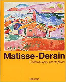 Matisse - Derain, Collioure 1905, un été fauve, 2005