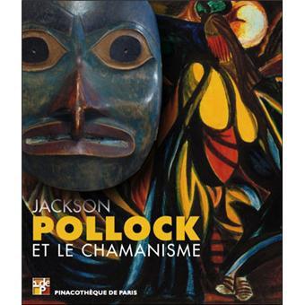 Jackson Pollock et le Chamanisme(Français) Broché – 15 octobre 2008.
