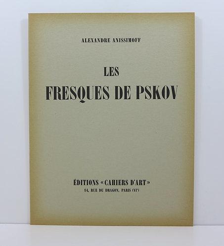 Alexandre Anissimoff. Les fresques de Pskov. Cahiers d'Art. 1930.