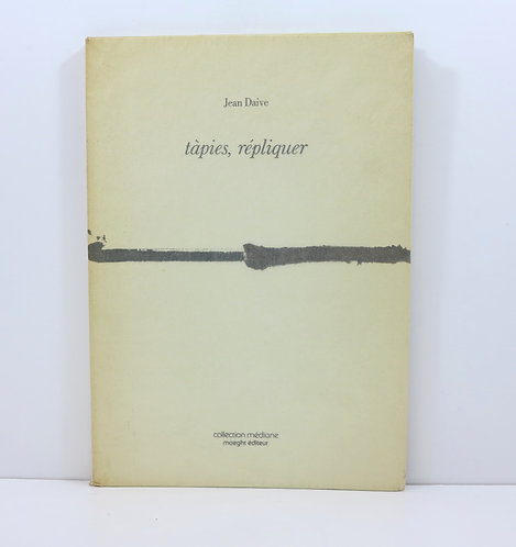 Tapies, répliquer. By Jean Daive. Maeght publisher. 1981.