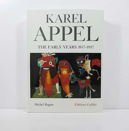 Karel Appel. The early years 1937-1957. By Michel Ragon. Galilée publisher. 1988
