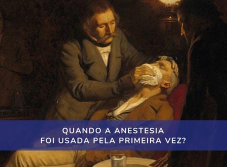 Quando a anestesia foi usada pela primeira vez?