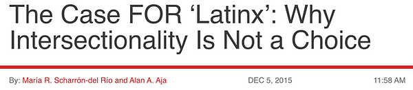 The Case FOR 'Latinx': Why Intersectionality Is Not a Choice