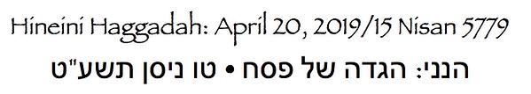 Hineni Haggadah: April 20, 2019/15 Nisan 5779 הנני: הגדה של פסח טו ניסן תשע