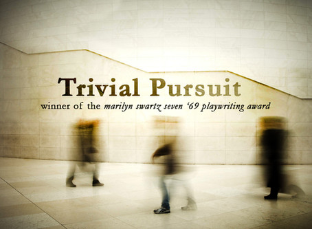 """Trivial Pursuit"" Wins the Marilyn Swartz Seven '69 Playwriting Award"