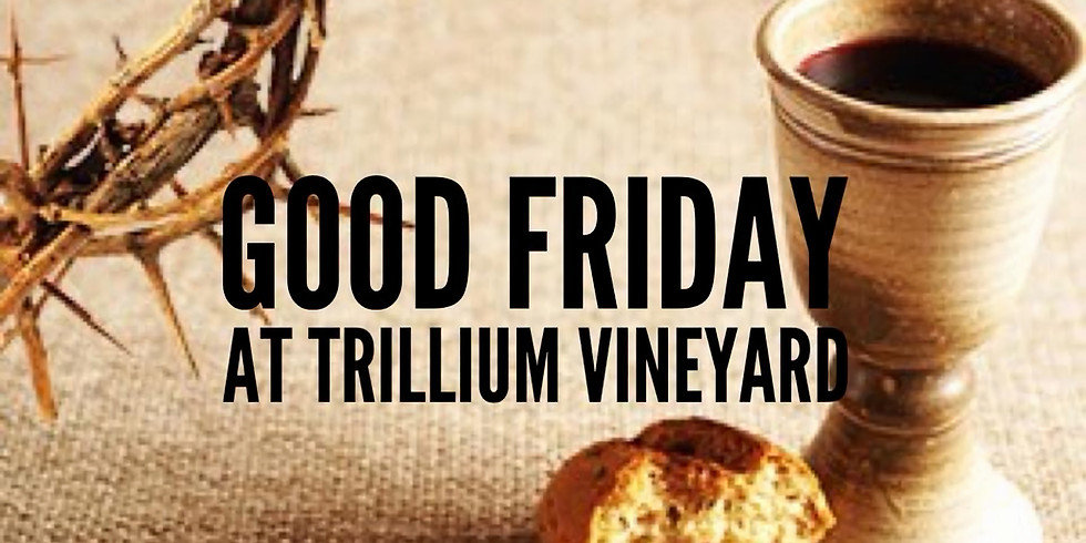 Good Friday at Trillium Vineyard