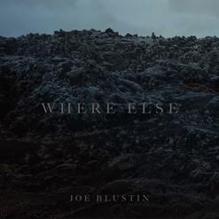 Where Else // Joe Blustin