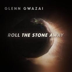 Roll The Stone Away // Glenn Gwazai