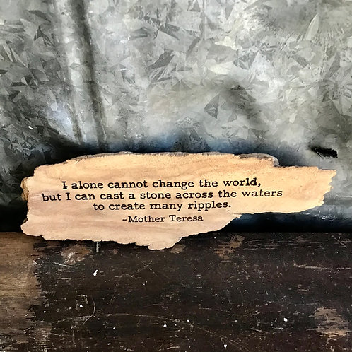 Quote on Found Wood - I alone cannot change the world