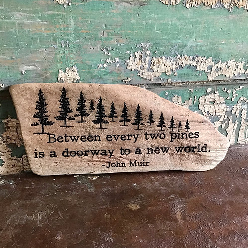 Quote on found wood - Between every two pines