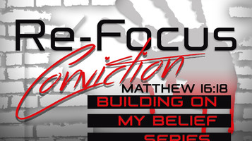 As we Re-Focus our Faith we must Re-Focus our Convictions....... This Month's Theme