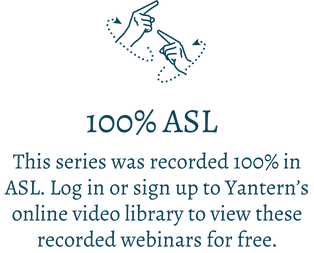 100% ASL. This series was recorded 100% in ASL. Log in or sign up to Yantern's online video library to view these recorded webinars for free.