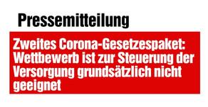 II. Corona-Gesetzespaket: Wettbewerb ist zur Steuerung der Versorgung grundsätzlich nicht geeignet