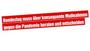 Bundestag muss über konsequente Maßnahmen gegen die Pandemie beraten und entscheiden