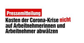 Kosten der Corona-Krise nicht auf Arbeitnehmerinnen und Arbeitnehmer abwälzen