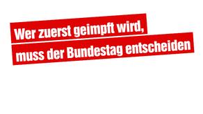 Wer zuerst geimpft wird, muss der Bundestag entscheiden