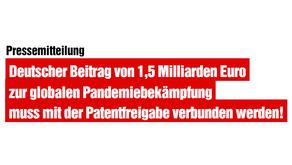 Deutscher Beitrag zur globalen Pandemiebekämpfung muss mit der Patentfreigabe verbunden werden!