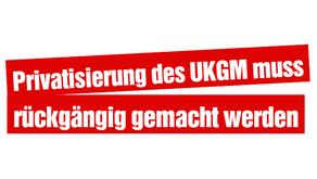 Privatisierung des UKGM muss rückgängig gemacht werden