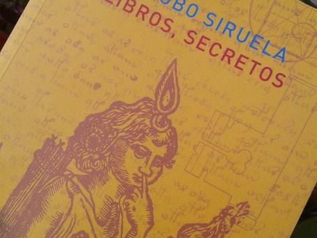 La sentencia de un clásico.        Sobre LIBROS, SECRETOS, de Jacobo Siruela, Editorial Atalanta.