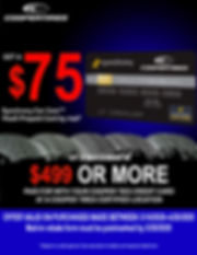 Get a $75 Synchrony Car Care™ Visa® Prepaid Card by mail When you make a purchase of $499 or more with your Cooper Tires Credit Card at a Cooper Tires certified location. Subjec to credit approval. See associate or details and requird rebae form.