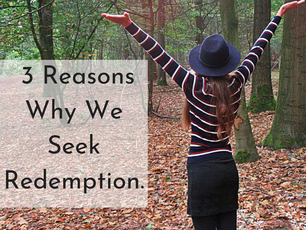 Why It's Important to Believe That You Are Redeemable and 3 Reasons Why We Seek Redemption.