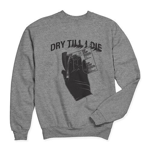 DRY TILL I DIE GREY CREWNECK