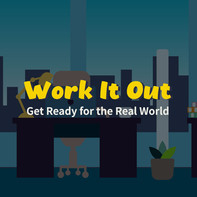 Work It Out: Get Ready for the Real World