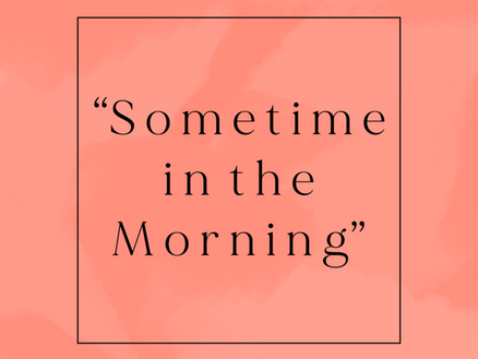 """""""Sometime in the Morning"""""""