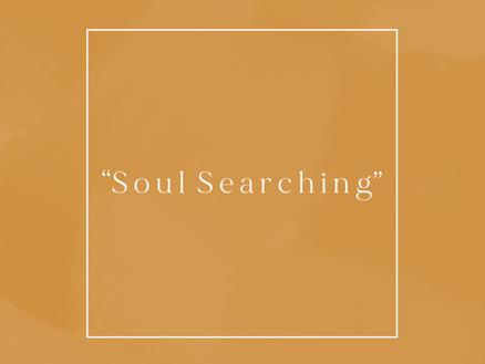 """""""Soul Searching"""""""
