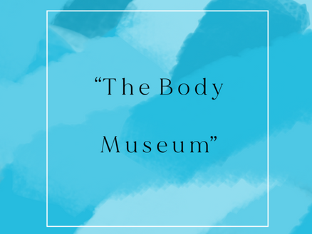 """""""The Body Museum"""""""
