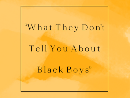 """""""What They Don't Tell You About Black Boys"""""""