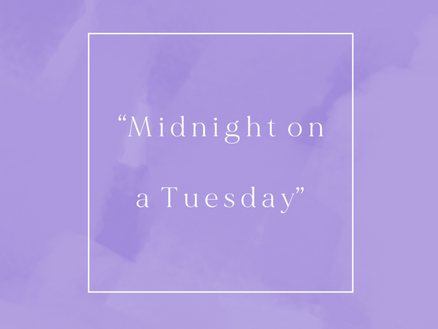 """Midnight on a Tuesday"""