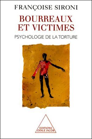 Bourreaux et victimes. Psychologie de la torture