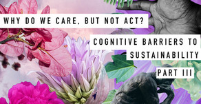 Why do we care, but not act? Cognitive Barriers to Sustainability (part III)