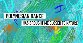 Polynesian dance has brought me closer to nature
