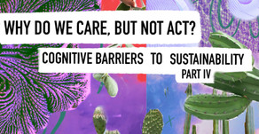 Why do we care, but not act? Cognitive Barriers to Sustainability (Part IV)
