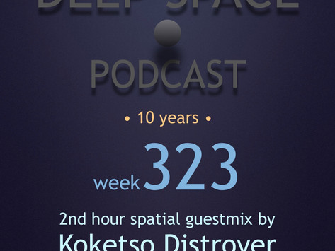 Week323 - Deep Space Podcast exclusive guestmix by KOKETSO DISTROYER