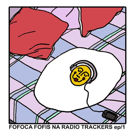 Fofoca Fofis @ Radio Trackers ep1