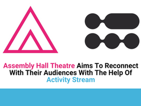 Assembly Hall Theatre Aims To Reconnect With Their Audiences With The Help Of Activity Stream
