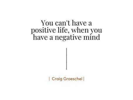 You can't have a positive life, when you have a negative mind ~
