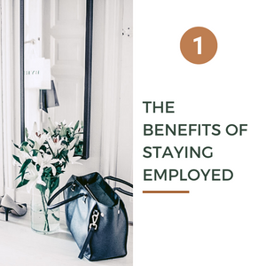 The benefits of staying employed